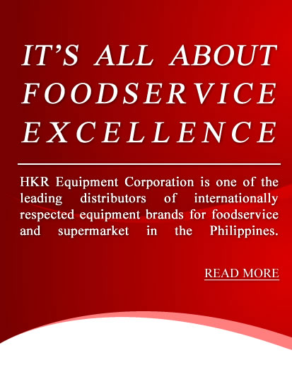 It's All About Foodservice Excellence - HKR Equipment Corporation is one of the leading distributors of internationally respected equipment brands for foodservice and supermarket in the Philippines.